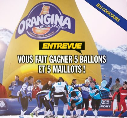 Jeu-concours Tournoi des 6 stations : Entrevue et Orangina transforment l'essai !